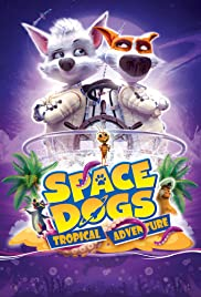 فيلم Space Dogs: Tropical Adventure 2020